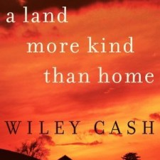 Wiley Cash Land More Kind Than Home